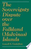 The Sovereignty Dispute Over the Falkland  Malvinas  Islands