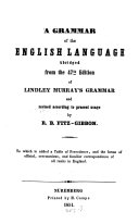A grammar of the English Language abridged from the 47th edit  of Lindley Murray s Grammar and revised according to present usage by R  B  Fitz Gibbon