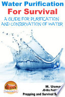 Water Purification For Survival - A Guide for Purification and Conservation of Water