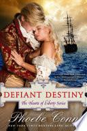 Defiant Destiny  The Hearts of Liberty Series  Book 2