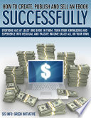 How To Create Publish Promote Sell An Ebook Successfully All For Free Make Money Open New Doors Get Published