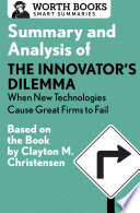 Summary and Analysis of The Innovator s Dilemma  When New Technologies Cause Great Firms to Fail