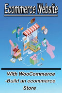 Ecommerce Website With WooCommerce  Build an Ecommerce Store