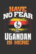 Have No Fear The Ugandan Is Here