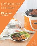 250 Yummy Pressure Cooker Recipes Book