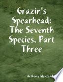 Grazin s Spearhead  The Seventh Species  Part Three