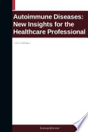 Autoimmune Diseases  New Insights for the Healthcare Professional  2012 Edition