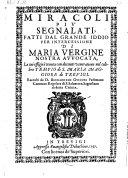 Miracoli piu segnalati fatti dal grande Iddio per intercessione di Maria Vergine, la cui effigie e tenuta ... nel tempio di S. Maria Maggiore di Trevigi