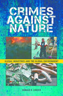 Crimes Against Nature: Illegal Industries and the Global Environment
