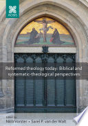 Reformed theology today  Biblical and systematic theological perspectives