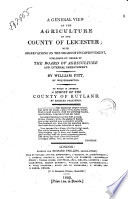 A General View of the Agriculture of the County of Leicester  with Observations on the Means of Its Improvement  Published by Order of the Board of Agriculture and Internal Improvement  By William Pitt of Wolverhampton  To which is Annexed a Survey of the County of Rutland by Richard Parkinson