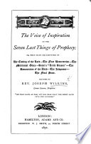The Voice of Inspiration on the Seven Last Things of Prophecy; Or, what Saith the Scripture on the Coming of the Lord, Etc