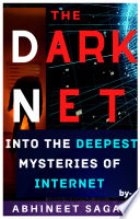 Darknet  Into the deepest mysteries of the Internet  about SILK ROAD  AREA 51  RED ROOMS  Joker s Stash  Illuminati