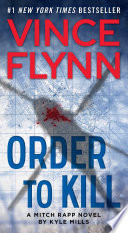 """""""Order to Kill: A Novel"""" by Vince Flynn, Kyle Mills"""