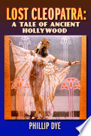 Lost Cleopatra A Tale Of Ancient Hollywood