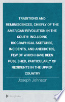 Traditions And Reminiscences Chiefly Of The American Revolution In The South