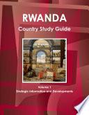 Rwanda Country Study Guide Volume 1 Strategic Information and Developments