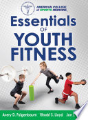 """Essentials of Youth Fitness"" by Avery D. Faigenbaum, Rhodri S. Lloyd, Jon L. Oliver, American College of Sports Medicine"
