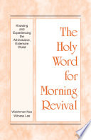 The Holy Word for Morning Revival   Knowing and Experiencing the All inclusive  Extensive Christ
