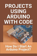 Projects Using Arduino With Code