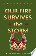 Our fire survives the storm : a Cherokee literary history, Daniel Heath Justice (Author)