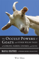 The Occult Powers of Goats and Other Welsh Tales of Goblins, Fairies, Gnomes, and Elves [Pdf/ePub] eBook