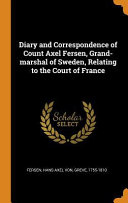 Pdf Diary and Correspondence of Count Axel Fersen, Grand-Marshal of Sweden, Relating to the Court of France