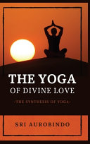 The Yoga of Divine Love  The Synthesis of Yoga