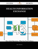Health Information Exchange 43 Success Secrets   43 Most Asked Questions on Health Information Exchange   What You Need to Know