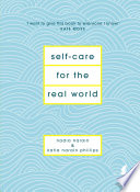 """""""Self-Care for the Real World: Practical self-care advice for everyday life"""" by Nadia Narain, Katia Narain Phillips"""