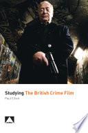 Studying The British Crime Film Book PDF