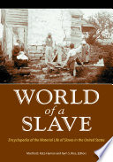 """""""World of a Slave: Encyclopedia of the Material Life of Slaves in the United States"""" by Martha B. Katz-Hyman, Kym S. Rice"""