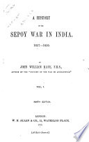 A History of the Sepoy War in India  1857 1858