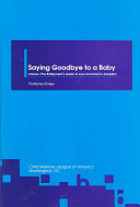 Saying Goodbye to a Baby: The birthparent's guide to loss and grief in adoption