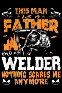 This Man Is a Father and a Welder Nothing Scares Me Anymore