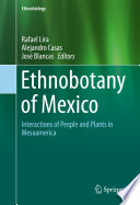 """""""Ethnobotany of Mexico: Interactions of People and Plants in Mesoamerica"""" by Rafael Lira, Alejandro Casas, José Blancas"""