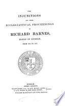 The Injunctions And Other Ecclesiastical Proceedings Of Richard Barnew Bishop Of Durham From 1575 To 1787