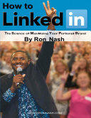 How To LinkedIn  The Science of Maximizing Your Personal Brand