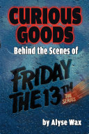 Pdf Curious Goods: Behind the Scenes of Friday the 13th: The Series Telecharger