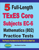 5 Full Length TExES Core Subjects EC 6 Mathematics  802  Practice Tests Book