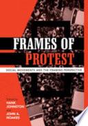 """Frames of Protest: Social Movements and the Framing Perspective"" by John A. Noakes, Johnston Hank, Hank Johnston, Hank Johnston, John A. Noakes, Cadena-Roa Jorge, Robert D. Benford, Lyndi Hewitt, Jan Massens, Padraic Kenney, Holly J. McCammon, Pamela E. Oliver, David A. Snow, Stephen Valocchi, David L. Westby"
