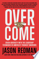 """Overcome: Crush Adversity with the Leadership Techniques of America's Toughest Warriors"" by Jason Redman"