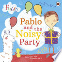 Pablo  Pablo and the Noisy Party