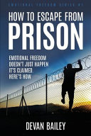 How To Escape From Prison Emotional Freedom Doesn T Just Happen It S Claimed Here S How