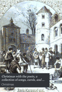 Christmas with the poets, a collection of songs, carols, and verses [ed. by H. Vizetelly].