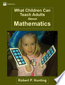What Children Can Teach Adults About Mathematics