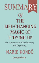 Summary of The Life-Changing Magic of Tidying Up Marie Kondō The Japanese Art of Decluttering and Organizing