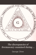 The discrepancies of freemasonry examined during a week s gossip with     brother Gilkes and other eminent masons