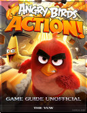 Angry Birds Action  Game Guide Unofficial