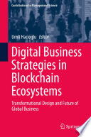"""""""Digital Business Strategies in Blockchain Ecosystems: Transformational Design and Future of Global Business"""" by Umit Hacioglu"""